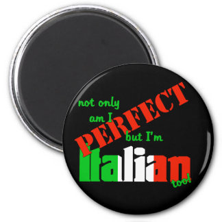 Not Only Am I Perfect But I'm Italian Too! 6 Cm Round Magnet