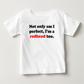 Not Only Am I Perfect I'm A Redhead Too Baby T-Shirt