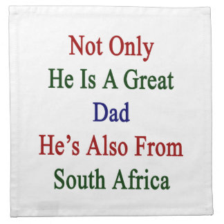 Not Only He Is A Great Dad He's Also From South Af Printed Napkins