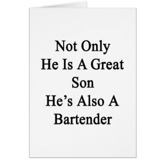 Not Only He Is A Great Son He's Also A Bartender. Card