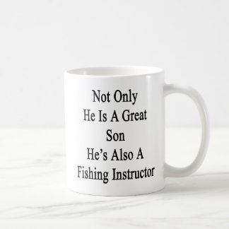 Not Only He Is A Great Son He's Also A Fishing Ins Coffee Mug