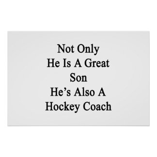 Not Only He Is A Great Son He's Also A Hockey Coac Poster