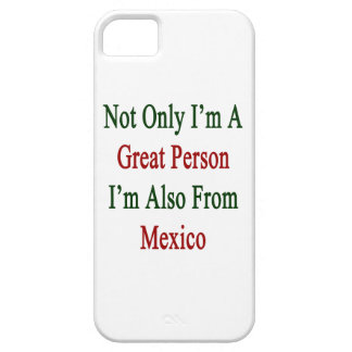 Not Only I'm A Great Person I'm Also From Mexico iPhone 5 Case
