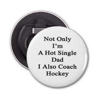 Not Only I'm A Hot Single Dad I Also Coach Hockey.