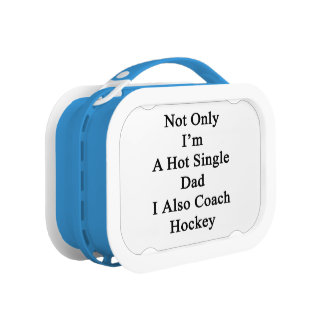 Not Only I'm A Hot Single Dad I Also Coach Hockey. Lunchbox