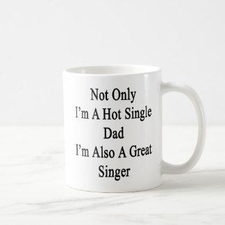 Not Only I'm A Hot Single Dad I'm Also A Great Sin Coffee Mug