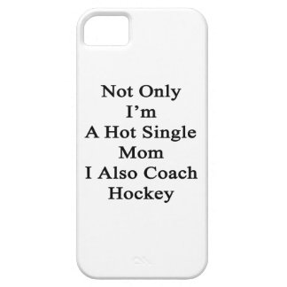 Not Only I'm A Hot Single Mom I Also Coach Hockey. Case For The iPhone 5