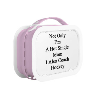 Not Only I'm A Hot Single Mom I Also Coach Hockey. Lunch Box