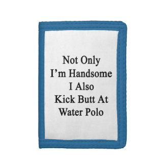Not Only I'm Handsome I Also Kick Butt At Water Po Trifold Wallet