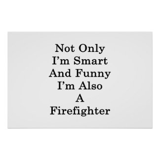 Not Only I'm Smart And Funny I'm Also A Firefighte Poster