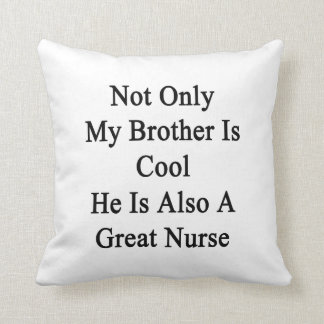Not Only My Brother Is Cool He Is Also A Great Nur Pillows