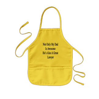 Not Only My Dad Is Awesome He's Also A Great Lawye Kids Apron