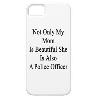 Not Only My Mom Is Beautiful She Is Also A Police Case For iPhone 5/5S