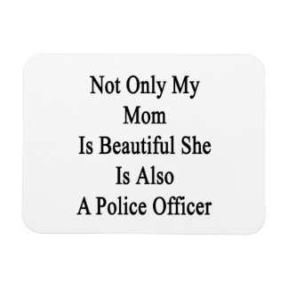 Not Only My Mom Is Beautiful She Is Also A Police Flexible Magnets