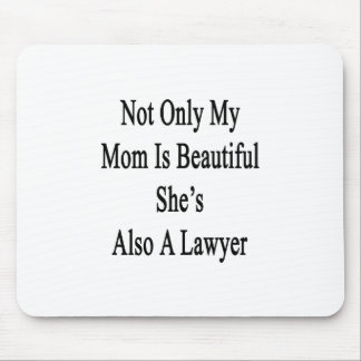 Not Only My Mom Is Beautiful She's Also A Lawyer Mousepad