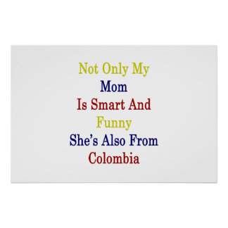 Not Only My Mom Is Smart And Funny She's Also From Poster