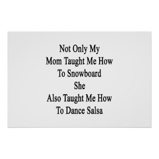 Not Only My Mom Taught Me How To Snowboard She Als Poster