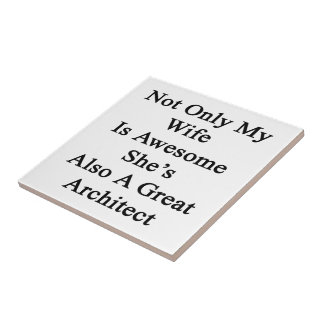 Not Only My Wife Is Awesome She's Also A Great Arc Small Square Tile