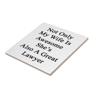 Not Only My Wife Is Awesome She's Also A Great Law Small Square Tile