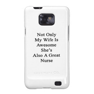 Not Only My Wife Is Awesome She's Also A Great Nur Samsung Galaxy S2 Covers