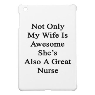 Not Only My Wife Is Awesome She's Also A Great Nur iPad Mini Cases