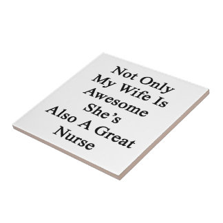 Not Only My Wife Is Awesome She's Also A Great Nur Small Square Tile