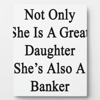 Not Only She Is A Great Daughter She's Also A Bank Plaques