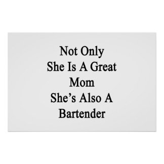 Not Only She Is A Great Mom She's Also A Bartender Poster
