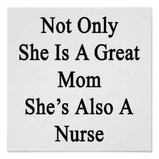 Not Only She Is A Great Mom She's Also A Nurse Poster