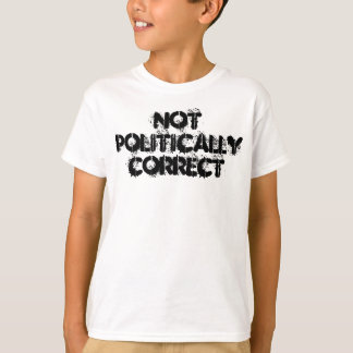 Not Politically Correct T-Shirt