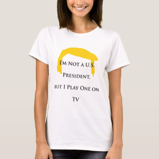 Not President but Play One on TV T-Shirt