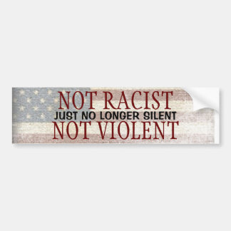 Not Racist Not Violent Just No Longer Silent Bumper Sticker