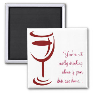Not really drinking alone if your kids are home... square magnet