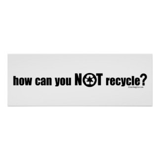 Not Recycle? Poster