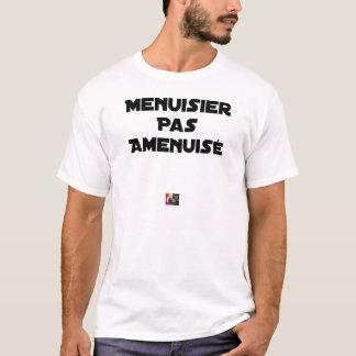 Not reduced carpenter - Word games T-Shirt
