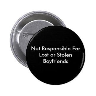 Not Responsible For Lost or Stolen Boyfriends 6 Cm Round Badge