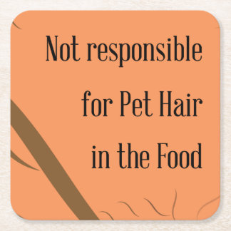 Not Responsible for Pet Hair in the Food Square Paper Coaster
