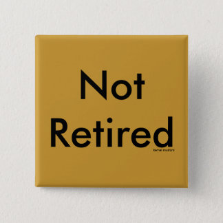 Not Retired 15 Cm Square Badge