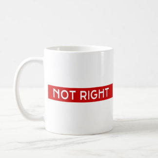 Not Right Coffee Mug