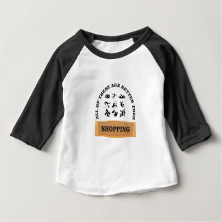 not shopping is bad baby T-Shirt