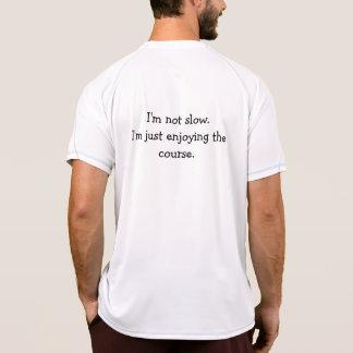 Not slow - enjoying course shirt