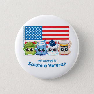 Not Squared to Salute a Veteran 6 Cm Round Badge