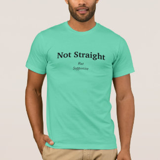Not Straight, But Supportive T-Shirt