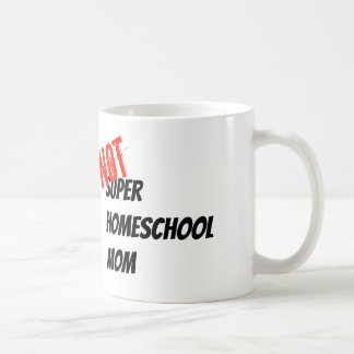 NOT Super Homeschool Mom - White Mug