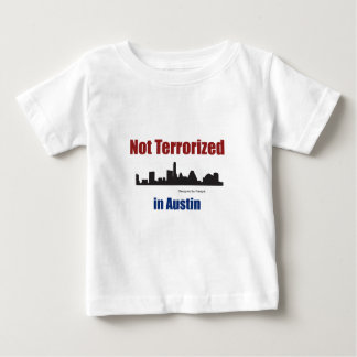 NOT TERRORIZED in Austin Baby T-Shirt