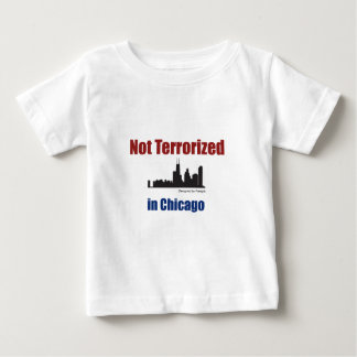 NOT TERRORIZED in Chicago Baby T-Shirt