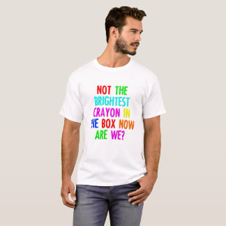 Not the Brightest Crayon Funny Tshirt
