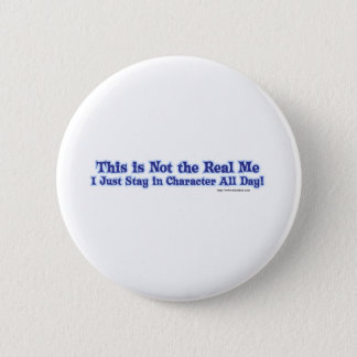 Not the real me. 6 cm round badge