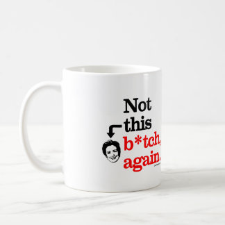 Not this B-tch again -png.png Coffee Mug