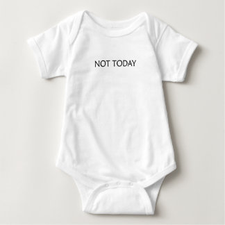 NOT TODAY, ain't happening Baby Bodysuit
